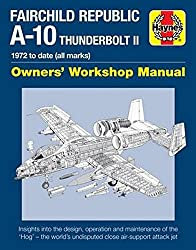 Fairchild Republic A-10 Thunderbolt II: 1972 to Date (All Marks) (Owners Workshop Manual)