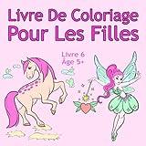 Livre De Coloriage Pour Les Filles Livre 6 Âge 5+: Belles images comme des animaux, des licornes, des fées, des sirènes, des princesses, des chevaux, ... des chiens pour les enfants de 5 ans et plus