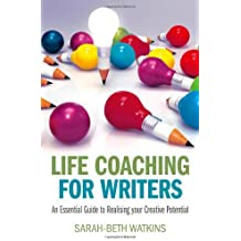 Life Coaching for Writers: An Essential Guide to Realising your Creative Potential