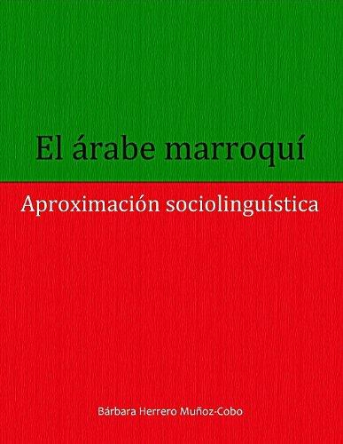 El árabe marroquí: aproximación sociolingüística por Bárbara Herrero Muñoz-Cobo