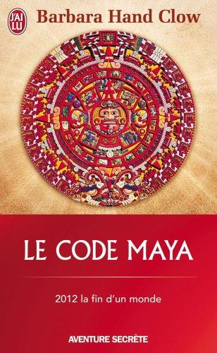 Le Code Maya - 2012 la fin d'un monde par Barbara Hand Clow