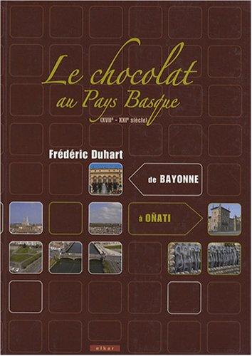 Le chocolat au Pays Basque (XVIIe-XXIe siècle) : De Bayonne à Oñati par Frédéric Duhart