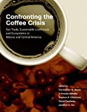 Confronting the Coffee Crisis: Fair Trade, Sustainable Livelihoods and Ecosystems in ...