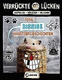 Verrückte Lücken - Total bissige Haustiergeschichten: Wortspiele für Kinder ab 10 Jahre