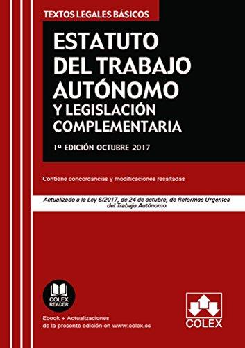 Estatuto del Trabajo Autónomo y legislación complementaria: Actualizado a la Ley 6/2017 de 24 de octubre, de Reformas Urgentes del Trabajo Autónomo (TEXTOS LEGALES BÁSICOS)