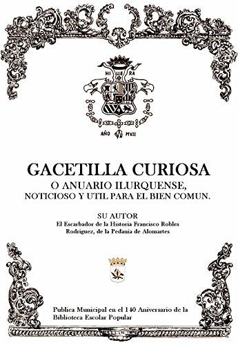 GACETILLA CURIOSA: ANUARIO HISTORICO NOTICIOSO  Y  UTIL PARA EL BIEN COMUN por Paco Robles Rodriguez