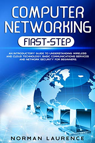 Computer Networking First-Step: An introductory guide to understanding wireless and cloud technology, basic communications services and network security for beginners (English Edition)