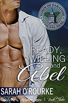 Ready, Willing and Abel (Passion in Paradise:  The Men of the McKinnon Sisters Book 3) by [O'Rourke, Sarah]