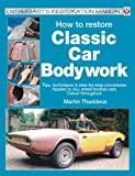 How to Restore Classic Car Bodywork: Tips, Techniques and Step-by-step Procedures - Applies to ALL Metal-bodied Cars (Veloce Enthusiast's Restoration Manual Series)