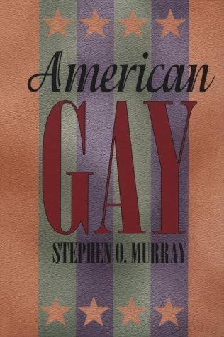 American Gay (Worlds of Desire: The Chicago Series on Sexuality, Gender, and Culture) by Stephen O. Murray (1996-06-15)