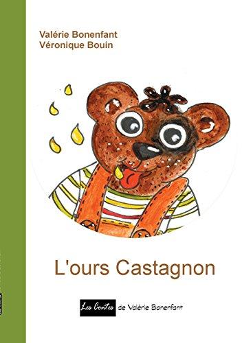 L'ours Castagnon: Les contes de Valrie Bonenfant