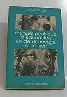 Manuel pratique d'éducation et de dressage du chien