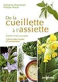De la cueillette à l'assiette : Salades et fleurs sauvages, 120 recettes faciles et savoureuses