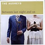 Songtexte von The Audreys - Between Last Night and Us