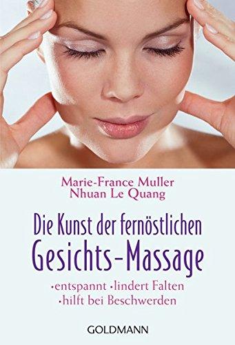Die Kunst der fernöstlichen Gesichts-Massage: entspannt - lindert Falten - hilft bei Beschwerden