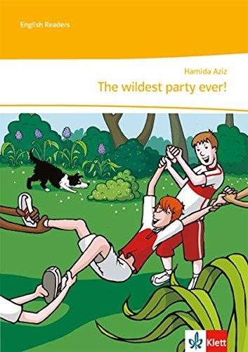 The wildest party ever!: Unit-Lektüre mit Online-Lehrerservicematerial und Audiodownload 1. Lernjahr (English Readers)