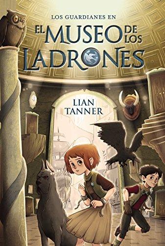 El Museo de Los Ladrones (Los Guardianes / the Keepers) by Lian Tanner (2016-04-30)