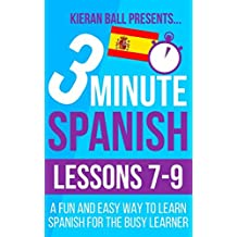 3 Minute Spanish: Lessons 7-9: A fun and easy way to learn Spanish for the busy learner