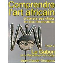 Comprendre l'art africain, objets remarquables du Gabon