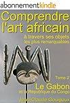Comprendre l'art africain, objets rem...