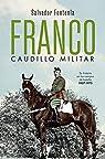 Franco, caudillo militar: Su historia en los campos de batalla 1907-1975 par Salvador Fontenla Ballesta