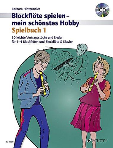 Blockflöte spielen - mein schönstes Hobby: Spielbuch. Band 1. 1-4 Sopran-Blockflöten und Klavier ad libitum. Ausgabe mit CD.
