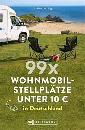 99 x Wohnmobilstellplätze unter 10 € in Deutschland. Der Stellplatzführer mit den wirklich günstigen Stellplätzen! NEU 2019