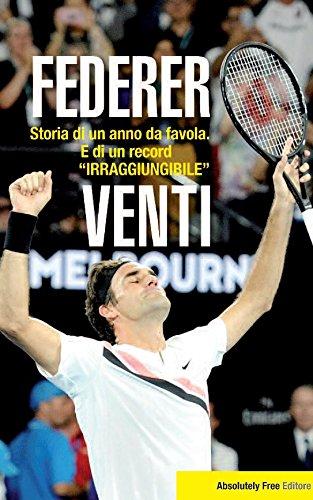 Federer. Venti. Storia di un anno da favola. E di un record «irraggiungibile» por Luigi Ansaloni