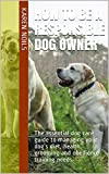 #10: How to be a Responsible Dog Owner: The essential dog care guide to managing your dog's diet, health, grooming and obedience training needs.