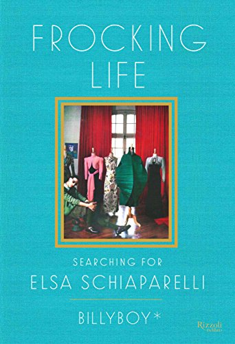 Frocking Life: Searching for Elsa Schiaparelli (English Edition) (Womens Elsa Kostüm)