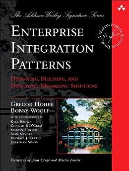 Enterprise Integration Patterns: Designing, Building, and Deploying Messaging Solutions (Addison-Wesley Signature Series (Fowler)) de [Hohpe, Gregor, Woolf, Bobby]