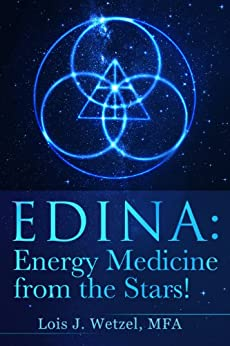 EDINA: Energy Medicine from the Stars! Shamanism for the 21st Century and Beyond (English Edition) di [Wetzel, Lois]