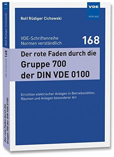 Der rote Faden durch die Gruppe 700 der DIN VDE 0100: Errichten elektrischer Anlagen in Betriebsstätten, Räumen und Anlagen besonderer Art (VDE-Schriftenreihe - Normen verständlich)