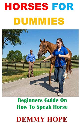 Horses For Dummies: Beginners Guide On How To Speak Horse (English Edition)