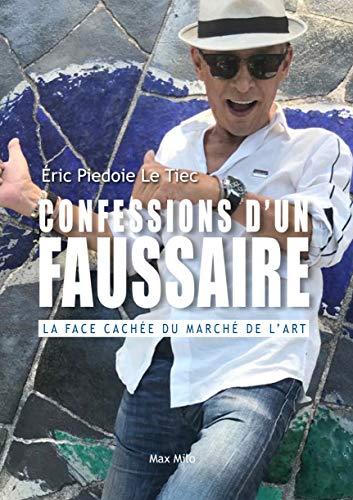 Confessions d'un faussaire: Témoignage par Eric Piedoie Le Tiec