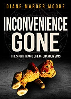 INCONVENIENCE GONE: The Short Tragic Life Of Brandon Sims (English Edition) de [Marger Moore, Diane]