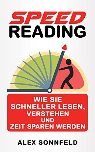 Speed Reading: Wie Sie schneller lesen, verstehen und Zeit sparen werden