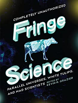Fringe Science: Parallel Universes, White Tulips, and Mad Scientists von [GRAZIER, KEVIN R]