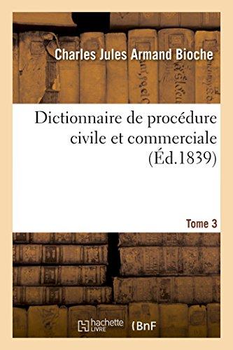 Dictionnaire de procédure civile et commerciale. Tome 3 par Charles Jules Armand Bioche