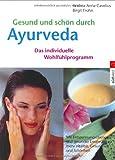 Gesund und schön durch Ayurveda, Das individuelle Pflege- und Ernährungsprogramm - Andrea-Anna Cavelius, Birgit Frohn