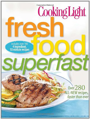 Fresh Food Superfast: Over 280 All-New Recipes, Faster than Ever (Cooking Light)