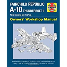 Fairchild Republic A-10 Thunderbolt II: 1972 to Date (All Marks) (Haynes Owner's Workshop Manual)