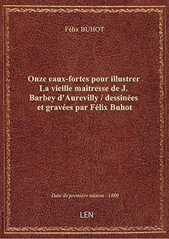 Onze eaux-fortes pour illustrer La vieille maîtresse de J. Barbey d'Aurevilly / dessinées et