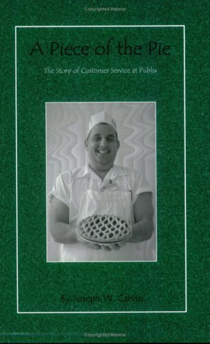 a-piece-of-the-pie-the-story-of-customer-service-at-publix-by-joseph-w-carvin-2005-01-01