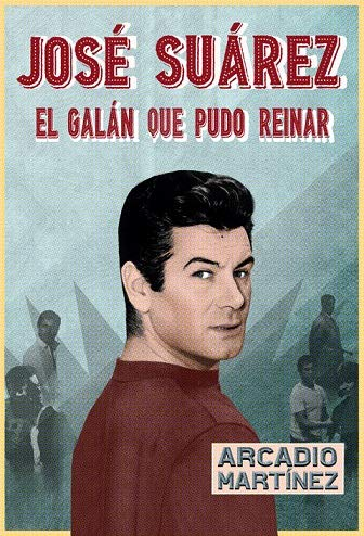 José Suárez El galán que pudo reinar