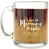 I Don't Like Morning People - Glass Coffee Mug by Funny Coffee Mugs