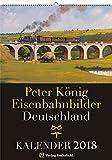 EISENBAHN KALENDER 2018: Peter König Eisenbahnbilder Deutschland