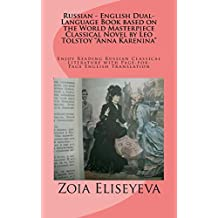 Russian - English Dual-Language Book based on the World Masterpiece Classical Novel by Leo Tolstoy Anna Karenina: Enjoy Reading Russian Classical Literature with Page-for-Page English Translation