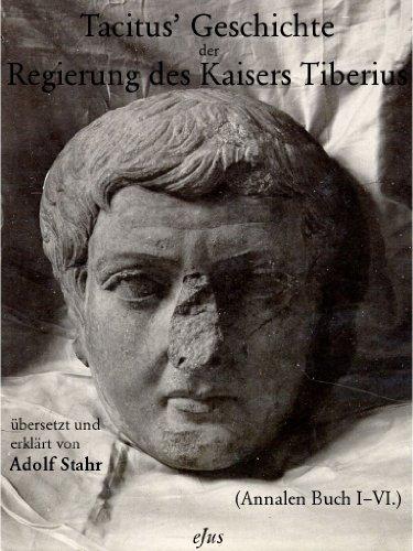 Tacitus' Geschichte der Regierung des Kaisers Tiberius (Annalen Buch I - VI.)
