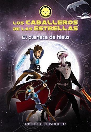 Los Caballeros de las Estrellas 3. El planeta de hielo (Literatura Infantil (6-11 Años) - Los Caballeros De Las Estrellas)